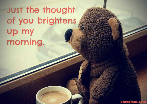 Just the Thought of you Brightenes up my Morning
