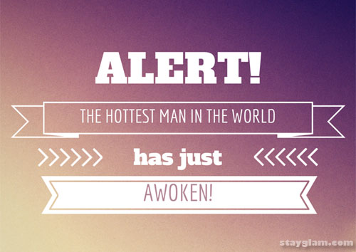 The Hottest Man in the World has Just Awoken